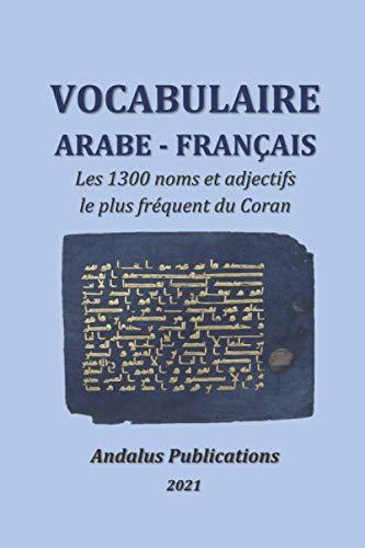 Vocabulaire arabe – français: Les 1300 noms et adjectifs le plus fréquent du Coran