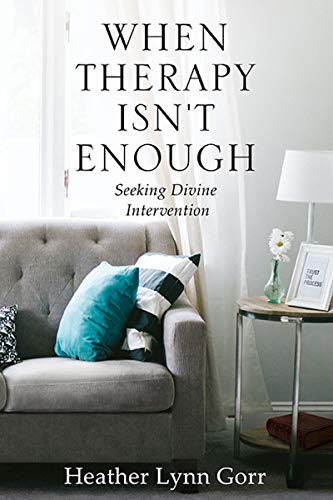 When Therapy Isnt Enough: Seeking Divine Intervention (English Edition)