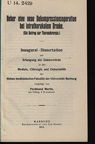 Ueber eine neue Dekompressionsoperation bei intrathorakalem Drucke. Ein Beitrag zur Thoraxchirurgie / Ferdinand Martin