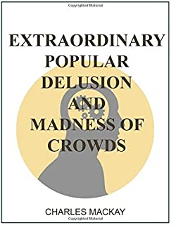 Extraordinary Popular Delusions and the Madness of Crowds : Complete and Unabridged : All Three Volumes 1841-54