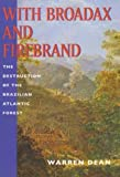 With Broadax and Firebrand: The Destruction of the Brazilian Atlantic Forest (Centennial Book)