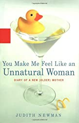 Image: You Make Me Feel Like an Unnatural Woman: Diary of an Older Mother, | Hardcover: 320 pages | by Judith Newman. Publisher: Miramax (April 21, 2004)