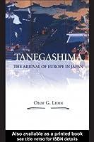 Tanegashima: The Arrival of Europe in Japan (NIAS Monographs)