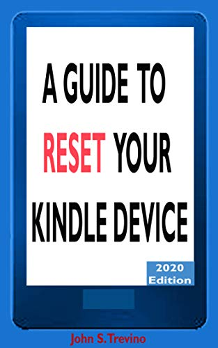 A GUIDE  TO RESET YOUR KINDLE DEVICE: A Complete Guide On How To SafelyRestore Your Kindle Devices 2020 Edition (English Edition)