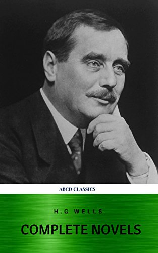 The Complete Novels of H. G. Wells: Over 55 Works: The Time Machine, The Island of Doctor Moreau, The Invisible Man, The War of the Worlds, The History of Mr. Polly, The War in the Air and many more