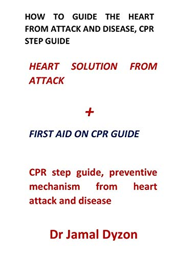 How to Guide the Heart from Attack and Disease, CPR Step Guide: CPR step guide, preventive mechanism...