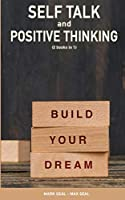 Self Talk and Positive Thinking (2books in 1): How to Train Your Brain to Turn Negative Thinking into Positive Thinking & Practice Self Love