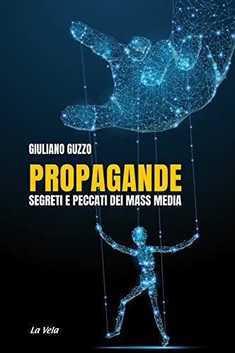 Propagande. Segreti e peccati dei mass media
