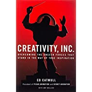 Creativity, Inc. Overcoming the Unseen Forces That Stand in the Way of True Inspiration