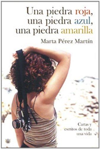 Una piedra roja, una azul, una amarilla (ACTUALIDAD) de Marta Pérez Martín (1 may 2007) Tapa dura
