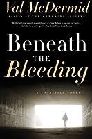 Beneath the Bleeding: A Novel (Tony Hill and Carol Jordan Series) by Val McDermid(2009-09-15)