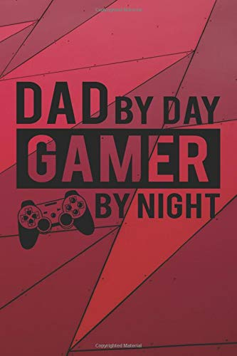 Dad By Day, Gamer By Night: A Fun and Unique Journal For a Father Who Loves to Play Video Games