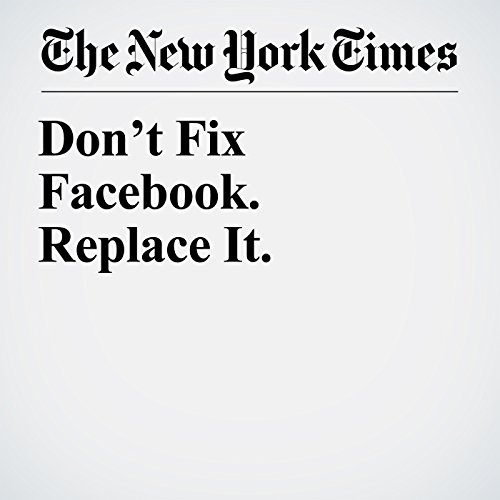 Don't Fix Facebook. Replace It. copertina