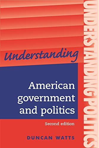 Understanding American government and politics: A guide for A2 politics students (Second edition) (Understanding Politic