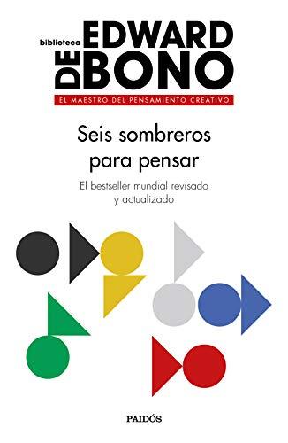 Seis sombreros para pensar: El bestseller mundial revisado y actualizado (Biblioteca Edward De Bono)