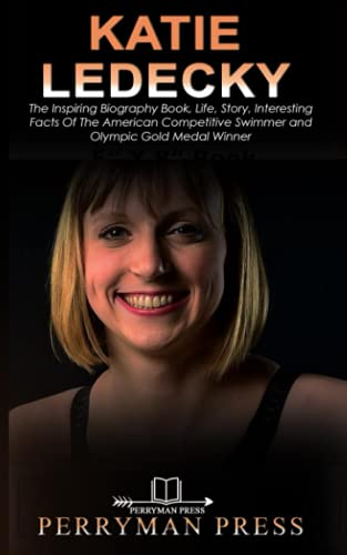 KATIE LEDECKY: The Inspiring Biography Book, Life, Story, Interesting Facts Of The American Competitive Swimmer and Olympic Gold Medal Winner (Famous People Biography)