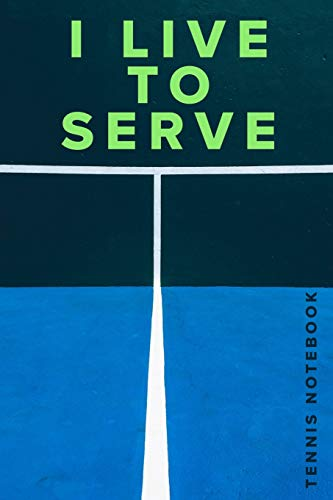 I live To Serve Tennis Notebook: Tennis Gift - Blank Lined Journal For Players & Coaches