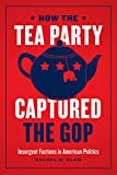 How the Tea Party Captured the GOP: Insurgent Factions in American Politics
