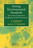 Setting Environmental Standards: The Statistical Approach to Handling Uncertainty and Variation (English Edition)