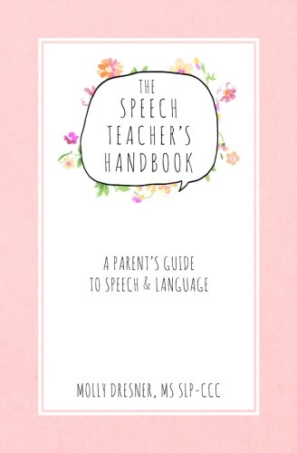 The Speech Teacher's Handbook: A Parent's Guide to Speech & Language