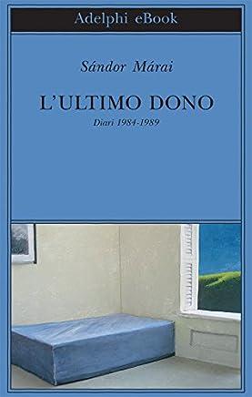 L'ultimo dono: Diari 1984-1989 (Biblioteca Adelphi Vol. 541)