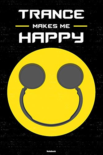 Trance Makes Me Happy Notebook: Trance Smiley Headphones Music Journal 6 x 9 inch 120 lined pages gift