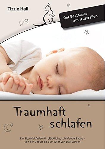 Traumhaft Schlafen: Ein Elternleitfaden für glückliche, schlafende Babys - von der Geburt bis zum Alter von zwei Jahren