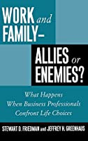 Work and Family-Allies or Enemies?: What Happens When Business Professionals Confront Life Choices