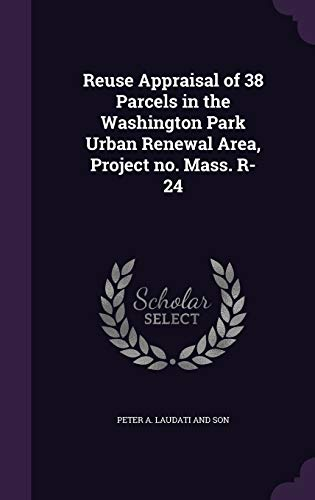 Reuse Appraisal of 38 Parcels in the Washington Park Urban Renewal Area, Project no. Mass. R-24