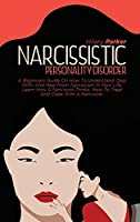 Narcissistic Personality Disorder: A Beginners Guide On How To Understand, Deal With, And Heal From Narcissism In Your Life. Learn How A Narcissist Thinks, How To Treat And Cope With A Narcissist.