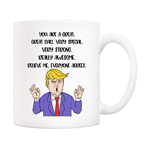 5Aup Fathers Day Gifts Funny Donald Trump Dad Coffee Mug 11 Oz, You Are a Great Great Dad. Very Special Very Strong Really Awesome. Believe Me Everyone Agrees. Gifts for Dad Father