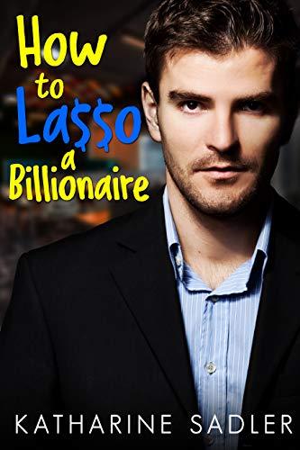 How to Lasso a Billionaire: A Second Chance Romance (Vegas Billionaires Book 1)