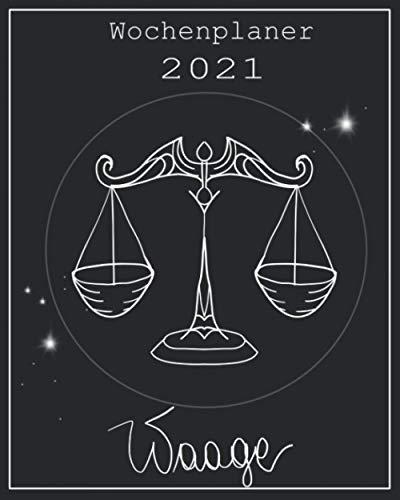 Wochenplaner 2021 - Waage: Ein Terminkalender für das Jahr 2021 – Sternzeichen Waage – Wochenübersicht mit zusätzlichem Platz für Notizen auf der ... vorhanden – mit Jahres- und Monatsübersicht
