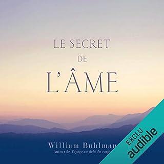 Le secret de l'âme                   De :                                                                                                                                 William Buhlman                               Lu par :                                                                                                                                 René Gagnon                      Durée : 2 h et 34 min     12 notations     Global 4,8