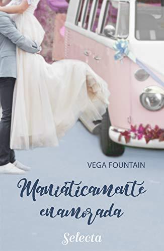Maniáticamente enamorada de Vega Fountain