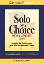 Solo by Choice 2011-2012: How to Be the Lawyer You Always Wanted to Be (Career Resources for a Life in the Law)