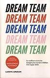 Dream Team: Les meilleurs secrets des managers pour recruter et fidéliser votre équipe idéale