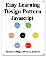 Easy Learning Design Patterns Javascript: Build Better Coding and Design Patterns Front Cover