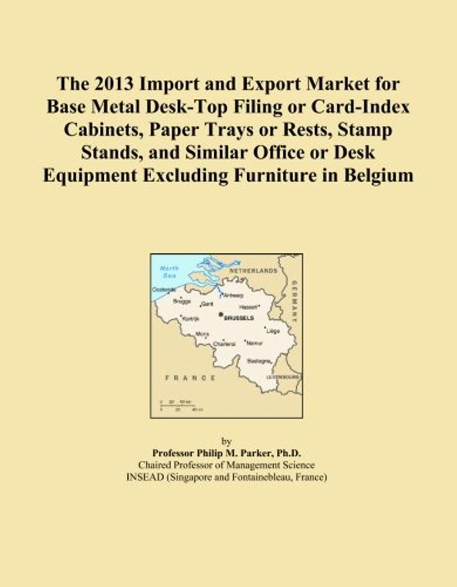 可動テーブルを設定する混合したThe 2013 Import and Export Market for Base Metal Desk-Top Filing or Card-Index Cabinets, Paper Trays or Rests, Stamp Stands, and Similar Office or Desk Equipment Excluding Furniture in Belgium