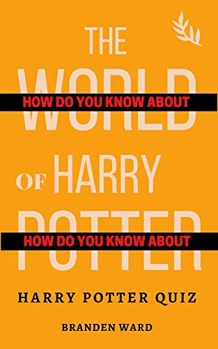 HOW DO YOU KNOW ABOUT THE WORLD OF HARRY POTTER: HARRY POTTER QUIZ (English Edition)
