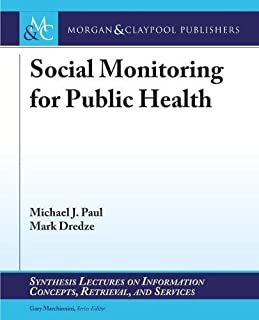 Social Monitoring for Public Health (Synthesis Lectures on Information Concepts, Retrieval, and S)