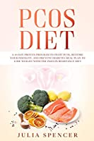 PCOS Diet: A 30-Day Proven Program to Fight PCOS, Restore Your Fertility, and Prevent Diabetes. Meal Plan and Cookbook to Lose Weight with the Insulin Resistance Diet