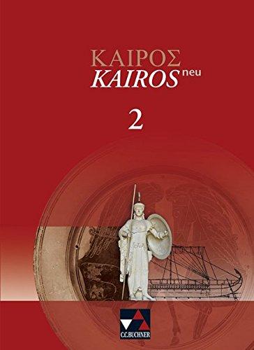 Kairós – neu / Kairós 2 – neu: Griechisches Unterrichtswerk (Kairós – neu: Griechisches Unterrichtswerk)