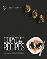 Copycat Recipes: The complete step by step cookbook with 100 + accurate and tasty dishes from the most famous restaurants to make at home. Olive Garden, Chipotle, Red Lobster, Cracker Barrel & more