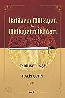 Iktidarin Mulkiyeti ve Mülkiyetin Iktidari Cilt I; Tarihsel Insa