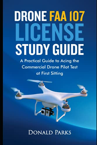 Drone FAA 107 License Study Guide: A Practical Guide to Acing the Commercial Drone Pilot Test at First Sitting