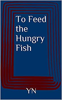 To Feed the Hungry Fish by [YN]