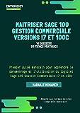 Maitriser Sage 100 Gestion Commerciale i7 et 100c: Guide d'utilisation et de paramétrage du logiciel Sage 100 Gestion Commerciale i7 et 100c