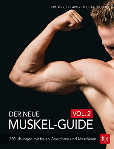 Der neue Muskel-Guide Vol. 2: 250 Übungen mit freien Gewichten und Maschinen