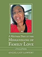 A Mother Dies at the Mishandling of Family Love: A Story of Family